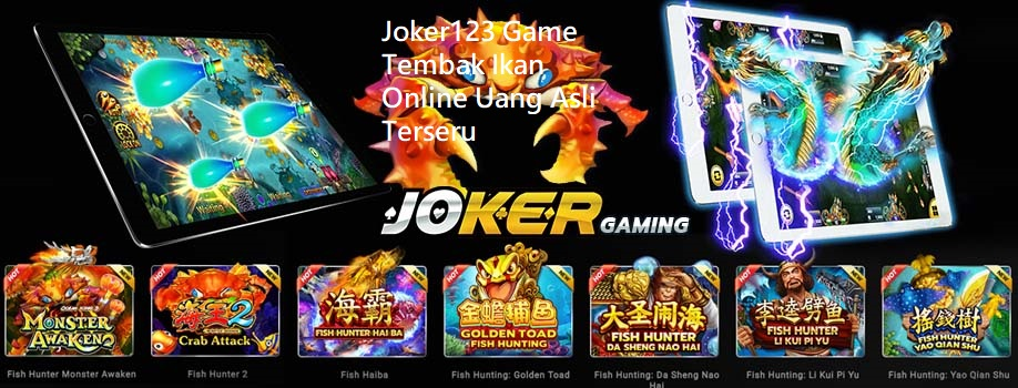 Joker123 Game Tembak Ikan Online Uang Asli Terseru