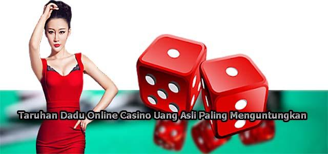 Taruhan Dadu Online Casino Uang Asli Paling Menguntungkan