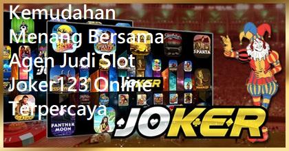 Kemudahan Menang Bersama Agen Judi Slot Joker123 Online Terpercaya
