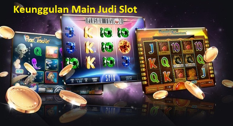 Keunggulan Main Judi Slot